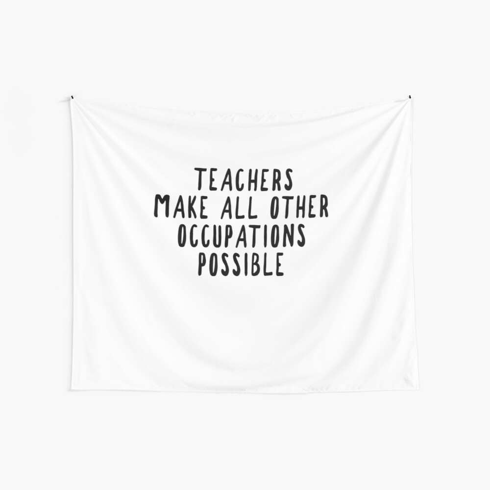 Teachers Make Other Occupations Possible Wall Tapestry