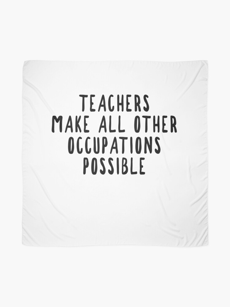 Alternate view of Teachers Make Other Occupations Possible Scarf