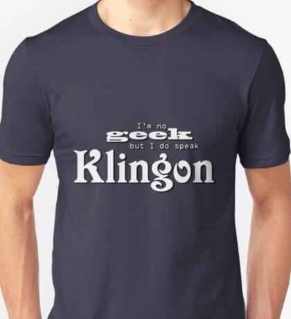 I'm no geek but I do speak Klingon T-Shirt