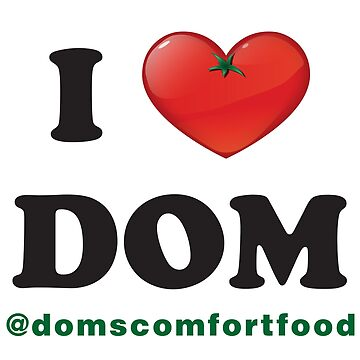 Doms Comfort Food - I Heart Dom by DomStuff