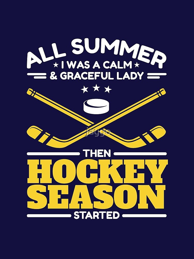 All Summer I Was A Calm And Graceful Lady Then Hockey Season Started by jaygo