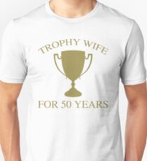 Trophy Wife For 50 Years T-Shirt