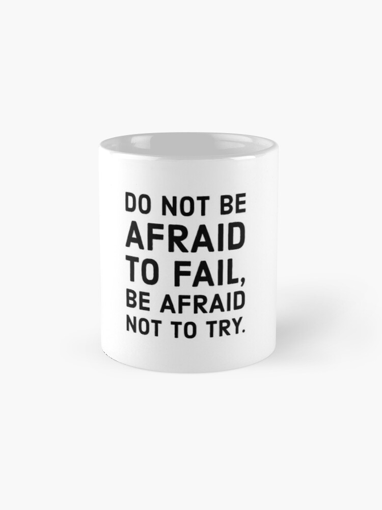 Alternate view of Do not be afraid to fail, be afraid not to try. Mug