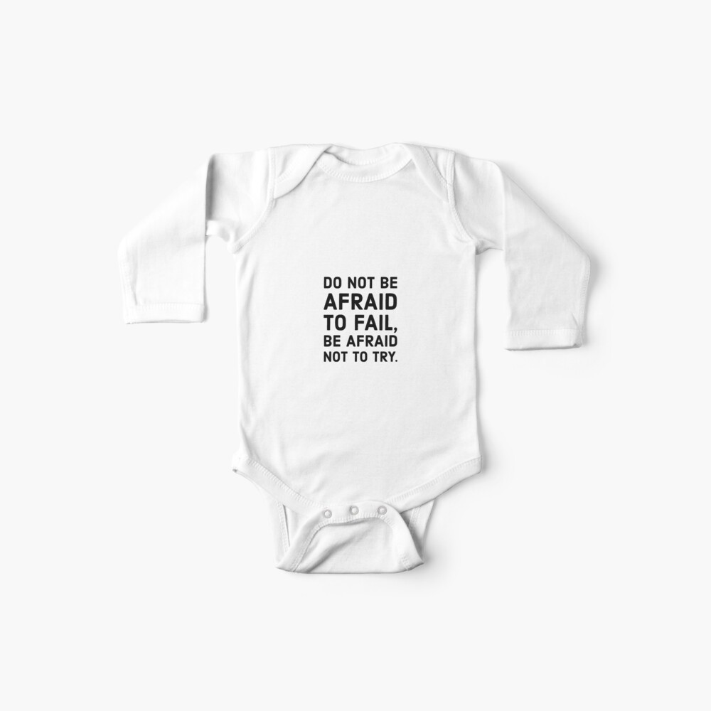 Do not be afraid to fail, be afraid not to try. Baby One-Piece