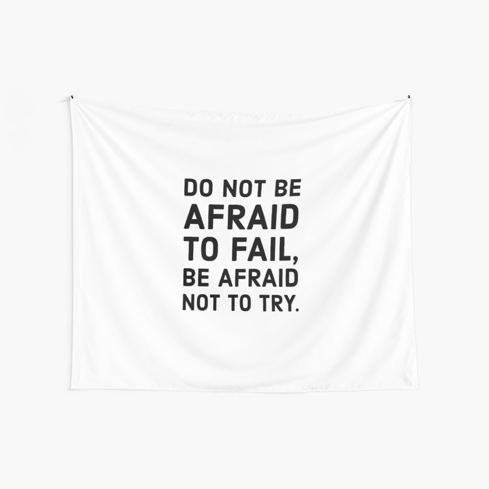 Do not be afraid to fail, be afraid not to try. Wall Tapestry