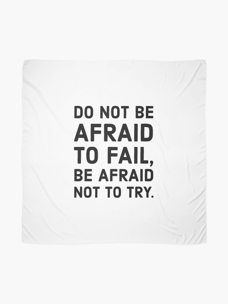 Alternate view of Do not be afraid to fail, be afraid not to try. Scarf