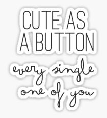Cute As A Button Every Single One Of You - One Direction - 1D Sticker