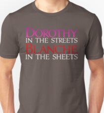 Dark Shirts - Dorothy in the Streets Blanche in the sheets - Golden Girls Unisex T-Shirt