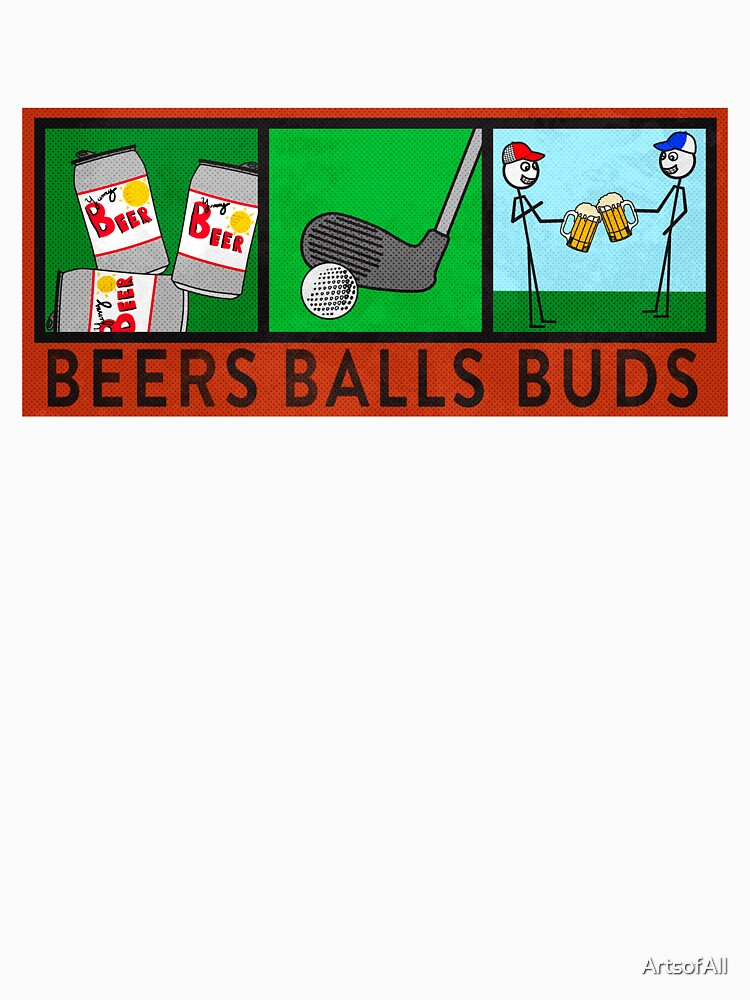 Beers, Balls, Buds by ArtsofAll