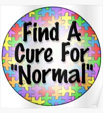 "Find a cure for ""normal"" Poster"