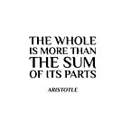 The whole is more than the sum of its parts - Aristotle  by IdeasForArtists