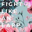 FIGHT LIKE AN EARP by FangirlD3signs