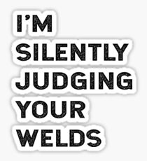 I'm Silently Judging Your Welds Funny Welder Sarcastic Welding Quote Saying Sticker