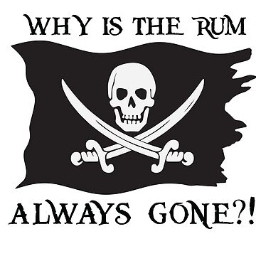 Why IS the rum always gone?! by DarkHorseDesign