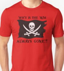 Why IS the rum always gone?! Unisex T-Shirt