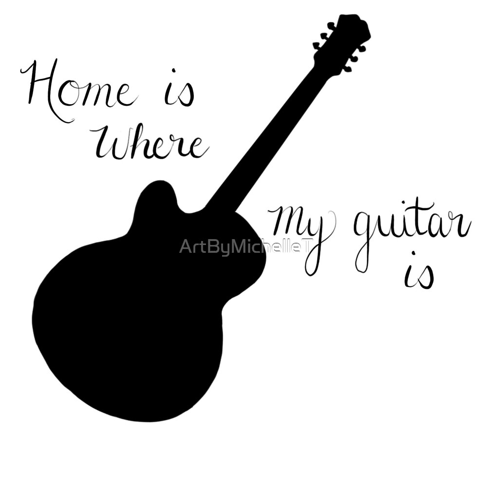 Home Is Where My Guitar Is by ArtByMichelleT
