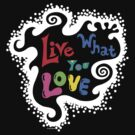 Live What You Love1 (col/wht font on blk) by Andi Bird