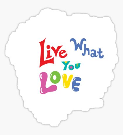 Live What You Love1 (col/wht font on blk) Sticker