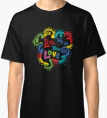 Live What You Love1 (col/col on black) Classic T-Shirt