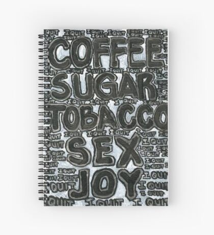 Addictions - Coffee, Sugar, Tobacco, Sex, Joy - I Quit Spiral Notebook