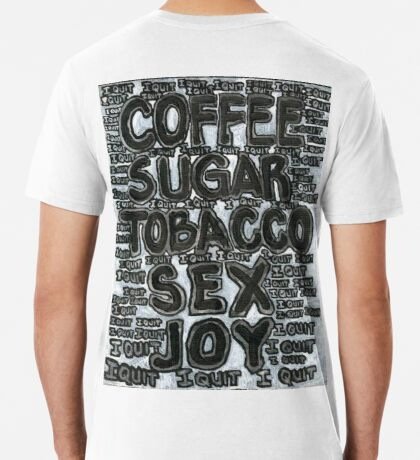 Addictions - Coffee, Sugar, Tobacco, Sex, Joy - I Quit Premium T-Shirt