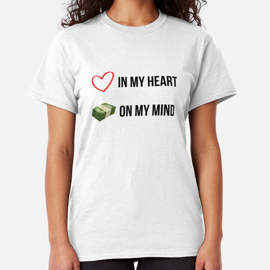 Love in my Heart, Money on my Mind Classic T-Shirt