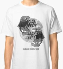 Sing In Your Own Accent - Support Your Local Team Classic T-Shirt
