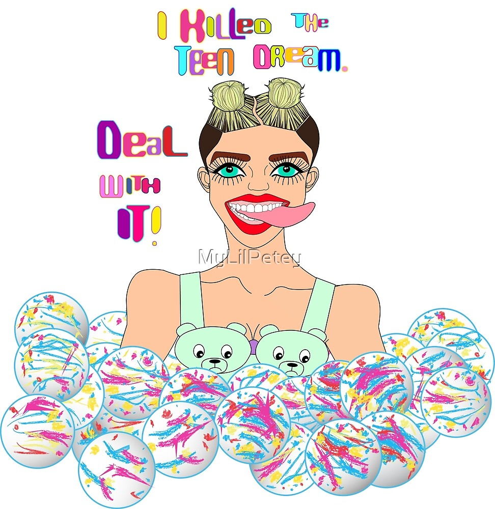 Miley Killed The Teen Dream. Deal With It! by MyLilPetey