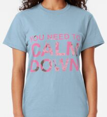 You Need to Calm Down Pink Roses Design Classic T-Shirt