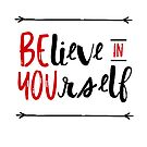 Believe In Yourself  by oursacredbreath