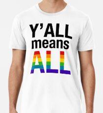 Y'all Means All LGBTQ+ Premium T-Shirt