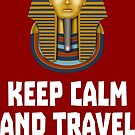 Keep calm and travel to Egypt by wordpower900