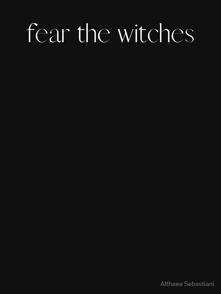 Fear the Witches by LadyAlthaea