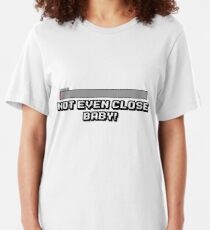 Not Even Close Baby! Slim Fit T-Shirt