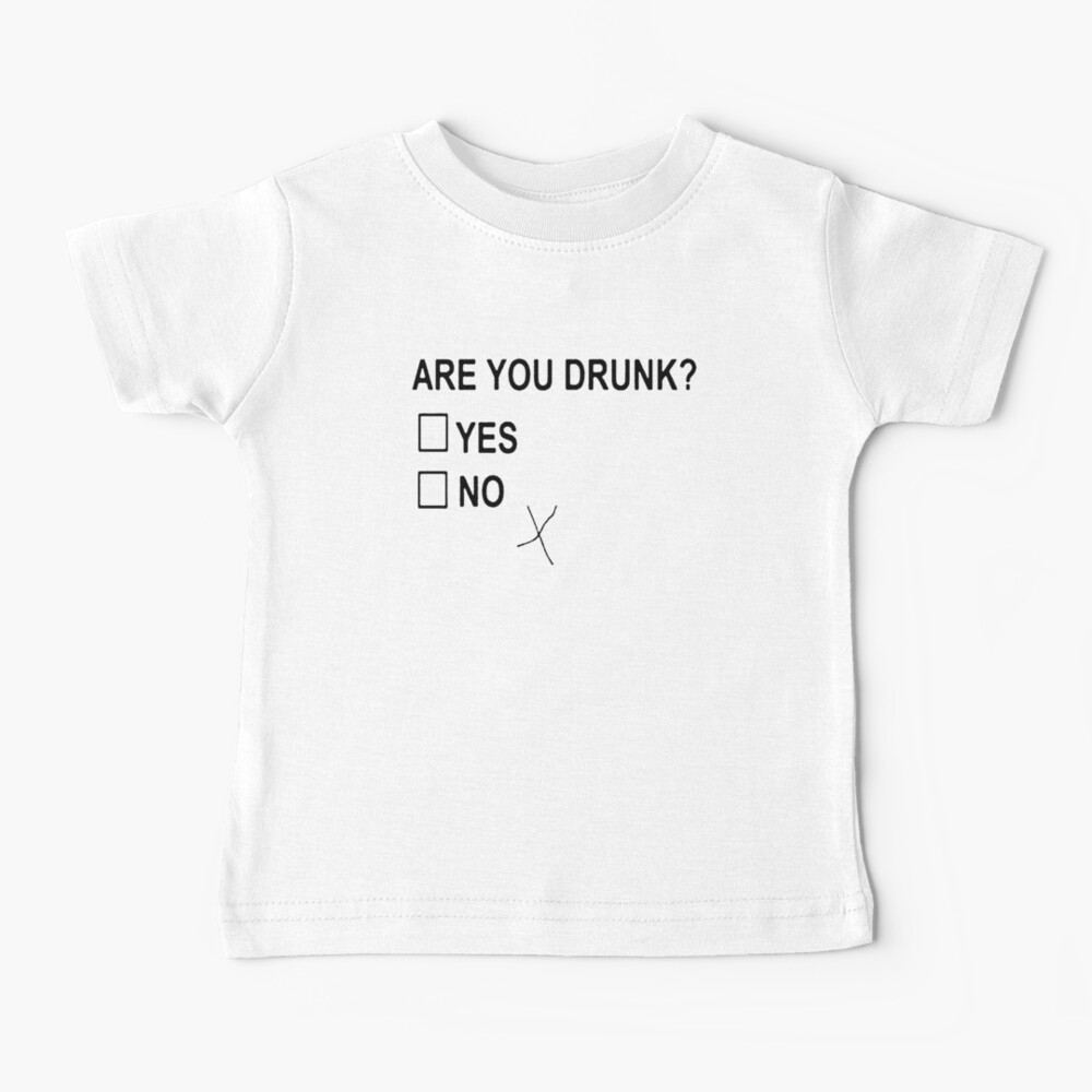 Are You Drunk Baby T-Shirt
