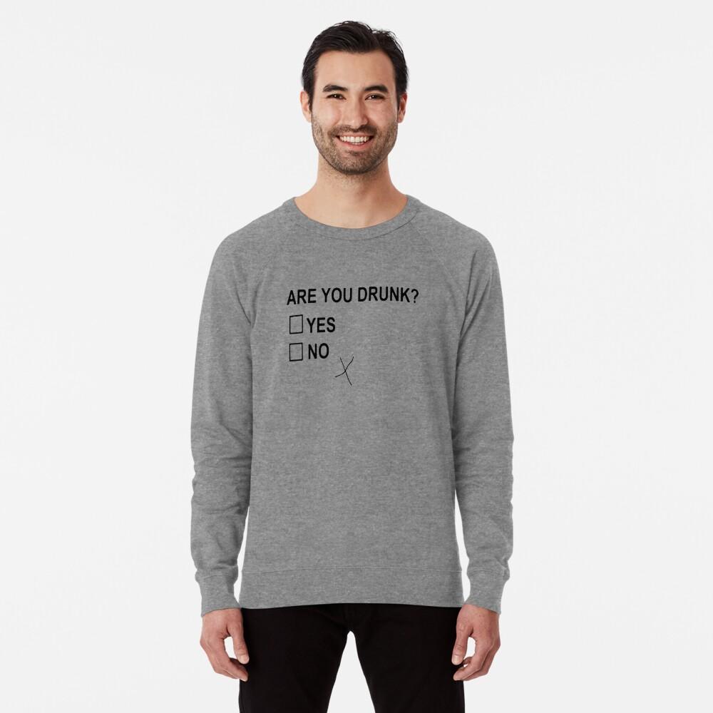 Are You Drunk Lightweight Sweatshirt