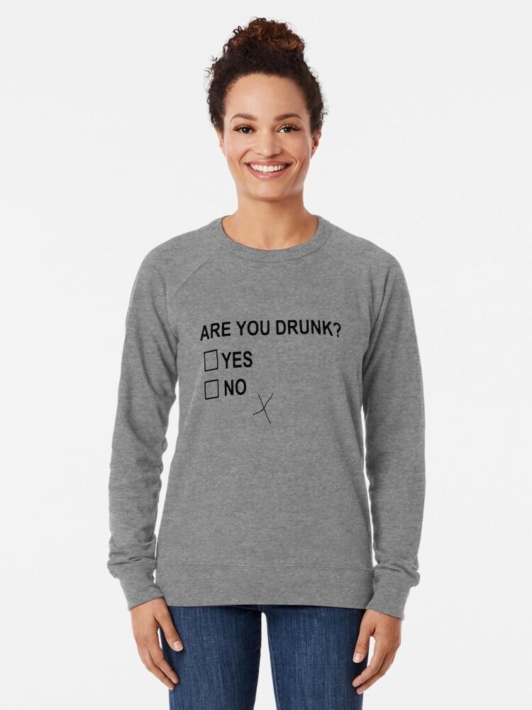 Alternate view of Are You Drunk Lightweight Sweatshirt