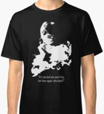 It's too bad she won't live, but then again, who does? Classic T-Shirt