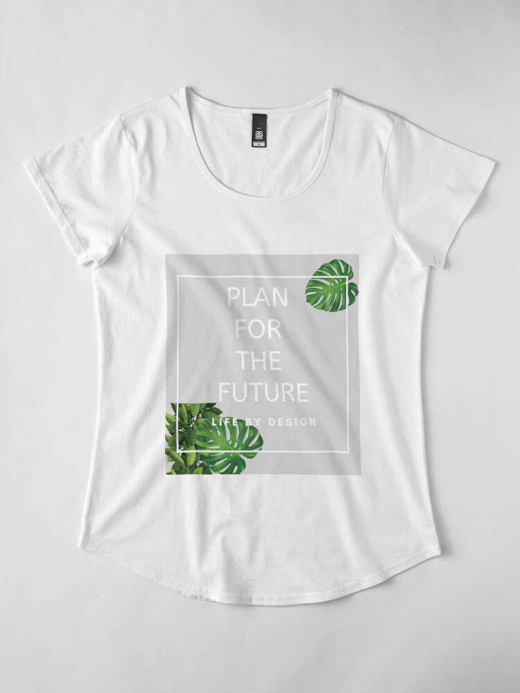 Alternate view of Plan For The Future - Life By Design Premium Scoop T-Shirt