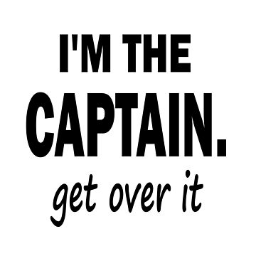I'm the Captain... Get Over It. by OutdoorAddix