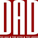 Dad - The Man, The Myth, The Legend by wordpower900