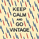 KEEP CALM AND GO VINTAGE by CitizenWong
