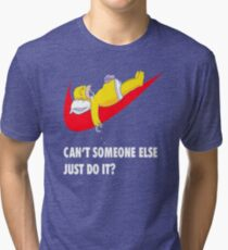 Can't Someone Else Just Do It  Tri-blend T-Shirt