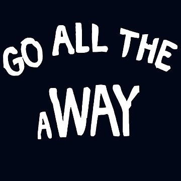GO ALL THE aWAY by harrypens