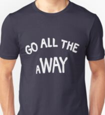 GO ALL THE aWAY Unisex T-Shirt