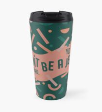 Don't be a jerk Travel Mug