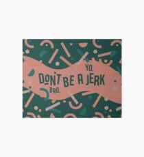 Don't be a jerk Art Board Print