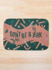 Don't be a jerk Bath Mat