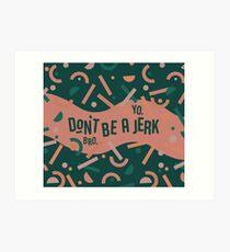 Don't be a jerk Art Print