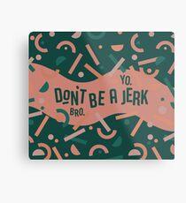 Don't be a jerk Metal Print
